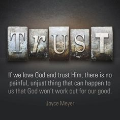 """Quote by Joyce Meyer on trusting God in ALL circumstances. """"If we love God and trust Him, there is no painful, unjust thing that can happen to us that..."""" #godlyquotesaboutfaith"""