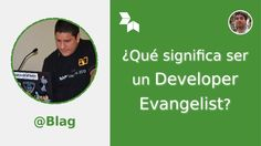 ¿Qué significa ser un Developer Evangelist? con @Blag #DevHangout