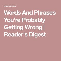Words And Phrases You're Probably Getting Wrong   Reader's Digest
