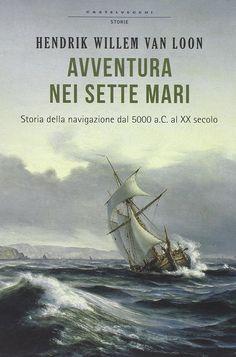 """""""Avventura nei sette mari. Storia della navigazione dal 5000 a. C. al XX secolo"""" Hendrik Willem Van Loon (Castelvecchi)"""