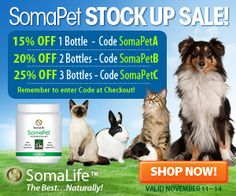 It's a SomaPet stock-up sale at SomaLife! Visit www.shopsomalife.com thru 11/14 and save up to 25% on this amazing pet health supplement!