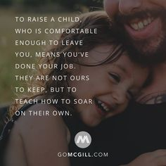 To raise a child, who is comfortable enough to leave you, means you've done your job. They are not ours to keep, but to teach how to soar… Quotes About Your Children, Quotes For Kids, Quotes To Live By, Qoutes About Yourself, Great Qoutes, Digital Stamps Free, Giving Quotes, Simple Reminders, Happy Mom