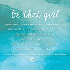 Be that girl who wakes up with purpose + intent. Be that girl who shows up and…