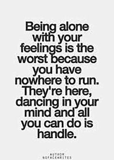 Being alone with your feelings is the worst because you have nowhere to run. They're here dancing in your mind and all you can do is handle. The Good Vibe - Inspirational Picture Quotes Quotes Deep Feelings, Mood Quotes, Positive Quotes, Feeling Alone Quotes, I Feel Alone, All Alone Quotes, In My Feelings, Morning Quotes, Real Quotes