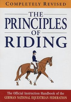 The principles of riding : the official instruction handbook of the German National Equestrian Federation. One of my college text books.