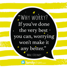 """Why worry? If you've done the very best you can, worrying won't make it any better."" -Walt Disney #FamilyShare #Disneyquotes #WaltDisney #worry #doyourbest #stress #courage"