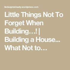 Little Things Not To Forget When Building…! | Building a House... What Not to…