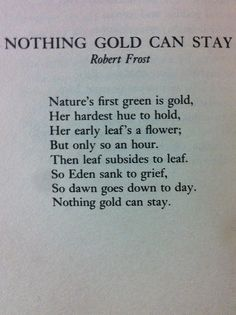 Nothing Gold Can Stay - Robert Frost : : : At least we have the day old friend.