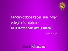 Minden ostoba képes arra, hogy elítéljen és bíráljon - és a legtöbben ezt is teszik. - Dale Carnegie, www.bankracio.hu idézet