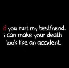If you hurt my best friend...