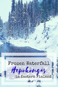 Winter Adventures in Eastern Finland: Frozen Waterfall of Hepoköngäs | Live now – dream later travel blog