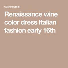 Renaissance wine color dress Italian fashion early 16th