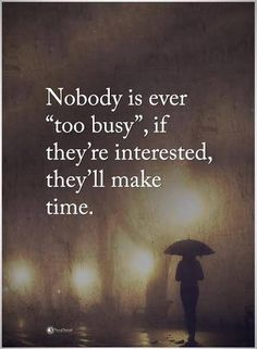 No one is ever too busy to send a text or reply, never