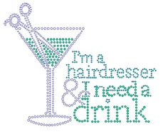 I'm a hairdresser and I need a drink