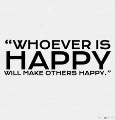 """Whoever is happy will make others happy."" Anne Franke"