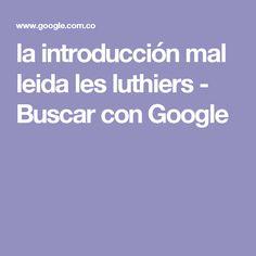 la introducción mal leida les luthiers - Buscar con Google