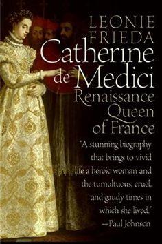 Catherine de Medici: Renaissance Queen of France