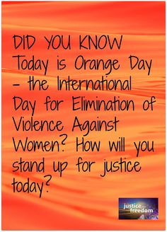 Orange Day is Nov 25 and is dedicated to the elimination of violence against women.