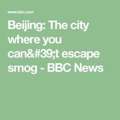Beijing: The city where you can't escape smog - BBC News
