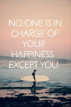 No one is in charge of your happiness except you...