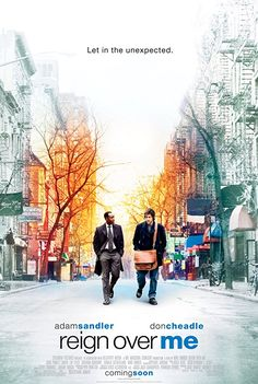 REIGN OVER ME (2007): A man who lost his family in the September 11 attack on New York City runs into his old college roommate. Rekindling the friendship is the one thing that appears able to help the man recover from his grief.