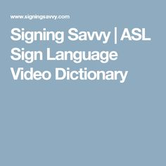 Signing Savvy | ASL Sign Language Video Dictionary