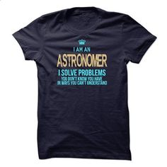 I Am An Astronomer - #funny t shirts for women #print shirts. I WANT THIS => https://www.sunfrog.com/LifeStyle/I-Am-An-Astronomer-41846277-Guys.html?id=60505