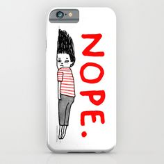 Nope iPhone iPod Case by Gemma Correll. 6 plus. cute. society 6. also available as a mug, t-shirt, pillow, art... $35.00
