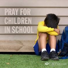 PRAY FOR CHILDREN before school, while they are at school, after school. Teach them to pray before, during, after, teach them to pray for all his classmates, teachers and school staff....... God help the children
