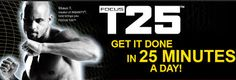Focus T25. For those that don't have time to workout. Shaun T 25 minute workout. Finally, you can get it done in less time. In fact, these 25-minute workouts are all you need. Whether you're looking to get started and want a workout you can fit into your busy life, or you're tired of workouts taking up 1.5 to 2 hours of your day, FOCUS T25 is the answer for you. Order as a challenge pack with Shakeology to improve your weight loss. Go to www.teambeachbody.com/carlad24
