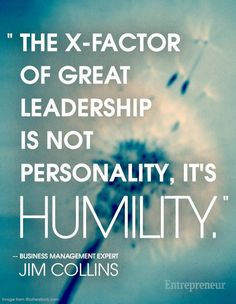 """The x-factor of great leadership is not personality, it's humility."" -- business management expert Jim Collins    http://entm.ag/QXPXoK"