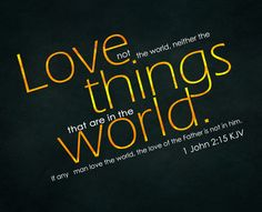 1 John 2:15 KJV Love not the world, neither the things that are in the world. If any man love the world, the love of the Father is not in him.  #Dailybibleverse