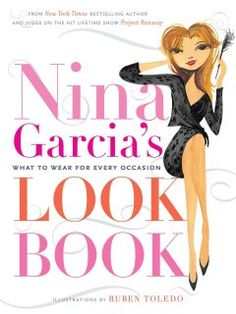 NINA GARCIA'S LOOK BOOK: WHAT TO WEAR FOR EVERY OCCASION  Garcia, Nina/ Toledo, Ruben (ILT)