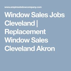 Cleveland Replacement Window company is seeking motivated window sales professionals to work with our replacement window clients.