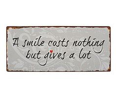 A smile costs nothing but gives a lot.