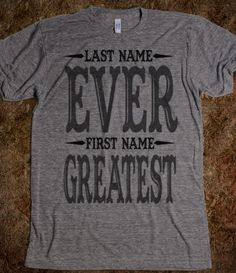 Last Name Ever First Name Greatest T-Shirt