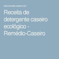 Receita de detergente caseiro ecológico - Remédio-Caseiro