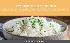 Low Carb Rice Substitutes: Delicious and Healthy Alternatives to Rice
