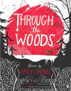 'Through the Woods' by Emily Carroll.  This edition published by Faber & Faber Limited, London 2014