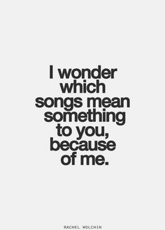 I wonder which song means something to you, because of me. by ofelia