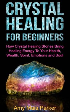 Free on the Kindle Today 05/12/15 Crystal Healing For Beginners - How Crystal Healing Stones Bring Healing Energy To Your Health, Wealth, Spirit, Emotions and Soul (Crystals, Healing, Healing Stones) - Kindle edition by Amy Maia Parker. Religion & Spirituality Kindle eBooks @ Amazon.com.