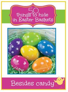 50 Things to hide in Easter Baskets besides candy