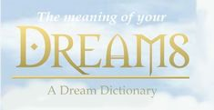 The meaning of your dreams -  A Dream Dictionary