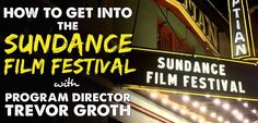 So I can safely say most filmmakers want their films played at the Sundance Film Festival. Getting in to Sundance is like winning the lottery...