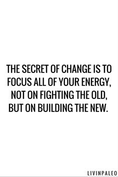 Inspirational Fitness Quotes to Motivate You The secret of change is to focus all of your energy, not on fighting the old, but on building the new.The secret of change is to focus all of your energy, not on fighting the old, but on building the new. Love Me Quotes, Words Quotes, Wise Words, Quotes To Live By, Life Quotes, Basic Quotes, Awesome Quotes, Change Quotes, Sayings