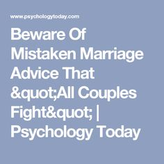 """Beware Of Mistaken Marriage Advice That """"All Couples Fight""""   Psychology Today"""