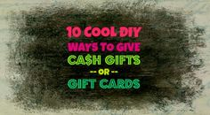 Do you have a person who is incredibly hard to buy for? Do you have a child, tween or teen who only wants money for the holidays or their birthday? Are you looking for a cool, fun way to give a graduation or wedding gift? Look no further. Here are 10 Cool DIY Ways to Give Cash Gifts or Gift Cards. Enjoy!