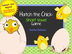 "Hatch the Chick: CVC Game (a, e, i, o, u) A very fun (common core) game that can be modified for seasonal play or anytime play. Just decide which set of ""egg"" cards to use- plain or decorated! Your students will ask for this game over and over…mine do!"