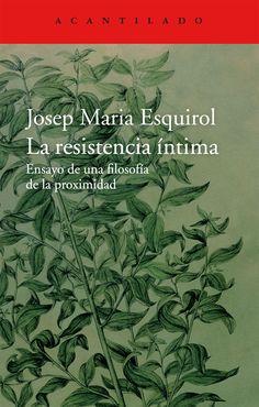 La resistencia íntima : ensayo de una filosofía de la proximidad / Josep María Esquirol.-- 1ªed., 5ªreimp.-- Barcelona : Acantilado, 2016 en http://absysnetweb.bbtk.ull.es/cgi-bin/abnetopac?TITN=552168