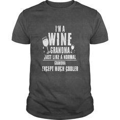 Wine Grandma Just Like A Normal Grandma T Shirt   #mothers #day2017 #tshirt #tshirt #tee #2017 #sunfrog #coupon